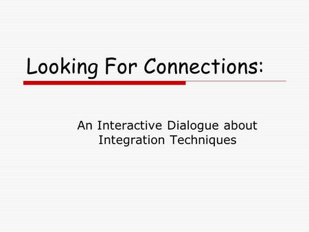 Looking For Connections: An Interactive Dialogue about Integration Techniques.