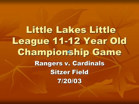 Little Lakes Little League 11-12 Year Old Championship Game Little Lakes Little League 11-12 Year Old Championship Game Rangers v. Cardinals Sitzer Field.