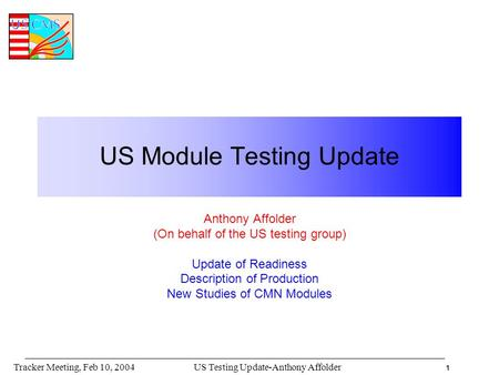1 US Testing Update-Anthony AffolderTracker Meeting, Feb 10, 2004 US Module Testing Update Anthony Affolder (On behalf of the US testing group) Update.