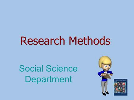 Research Methods Social Science Department. Steps in the Scientific Method Identify and Define the Problem Formulate Hypotheses Select Methodology Collect.