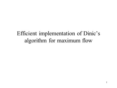1 Efficient implementation of Dinic's algorithm for maximum flow.
