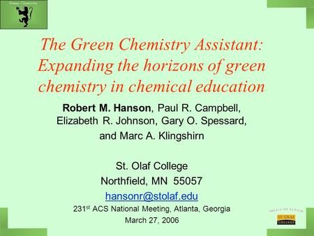 Green Chemistry The Green Chemistry Assistant: Expanding the horizons of green chemistry in chemical education Robert M. Hanson, Paul R. Campbell, Elizabeth.
