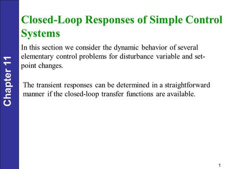 Chapter 11 1 Closed-Loop Responses of Simple Control Systems In this section we consider the dynamic behavior of several elementary control problems for.