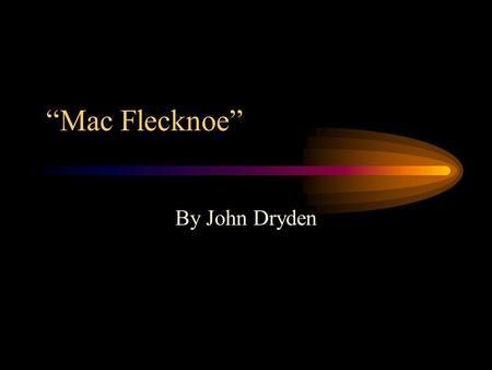 john dryden mac flecknoe as a satire Written about 1678 and published in 1682 mac flecknoe (full title: mac  a john dryden's mac flecknoe, as part of his corpus of satirical verse.