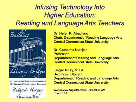 Dr. Helen R. Abadiano Chair, Department of Reading Language Arts Central Connecticut State University Dr. Catherine Kurkjian Professor Department of Reading.