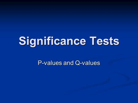 Significance Tests P-values and Q-values. Outline Statistical significance in multiple testing Statistical significance in multiple testing Empirical.
