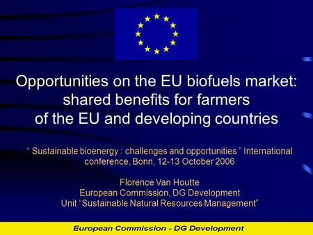 "Opportunities on the EU biofuels market: shared benefits for farmers of the EU and developing countries "" Sustainable bioenergy : challenges and opportunities."