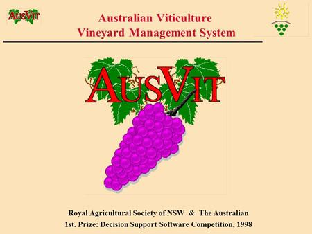 Australian Viticulture Vineyard Management System Royal Agricultural Society of NSW & The Australian 1st. Prize: Decision Support Software Competition,