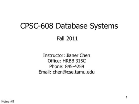 CPSC-608 Database Systems Fall 2011 Instructor: Jianer Chen Office: HRBB 315C Phone: 845-4259   1 Notes #8.