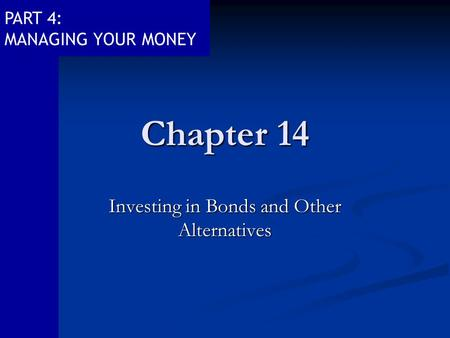 PART 4: MANAGING YOUR MONEY Chapter 14 Investing in Bonds and Other Alternatives.