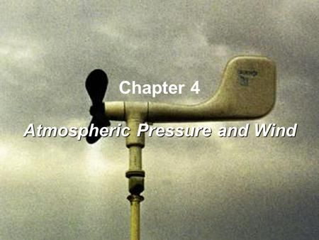 Chapter 4 Atmospheric Pressure and Wind. The atmosphere contains a tremendous number of gas molecules being pulled toward Earth by the force of gravity.