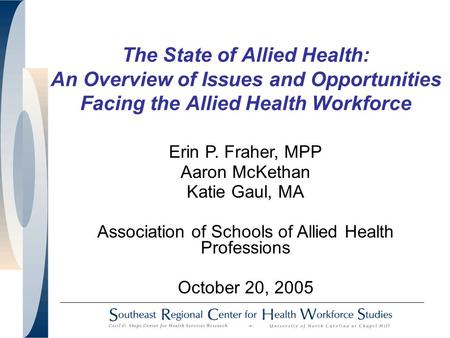 The State of Allied Health: An Overview of Issues and Opportunities Facing the Allied Health Workforce Erin P. Fraher, MPP Aaron McKethan Katie Gaul, MA.