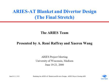 June19-21, 2000Finalizing the ARIES-AT Blanket and Divertor Designs, ARIES Project Meeting/ARR ARIES-AT Blanket and Divertor Design (The Final Stretch)
