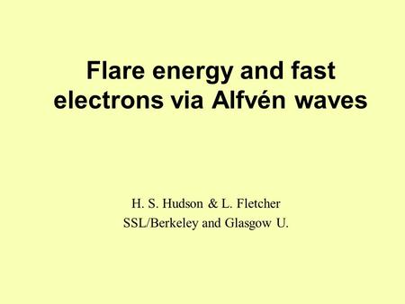 Flare energy and fast electrons via Alfvén waves H. S. Hudson & L. Fletcher SSL/Berkeley and Glasgow U.