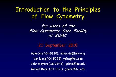 Yan Deng (X4-5225), Gerald Denis (X4-1371), Mike Xie (X4-5225), for users of the Flow Cytometry Core Facility.
