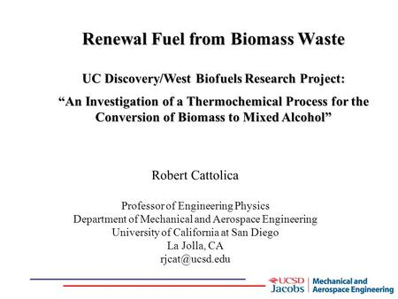 "Renewal Fuel from Biomass Waste UC Discovery/West Biofuels Research Project: ""An Investigation of a Thermochemical Process for the Conversion of Biomass."