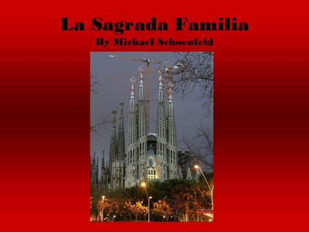 La Sagrada Familia By Michael Schoenfeld. History the Sagrada Familia is a giant Temple that has been under construction since 1882 It was designed.