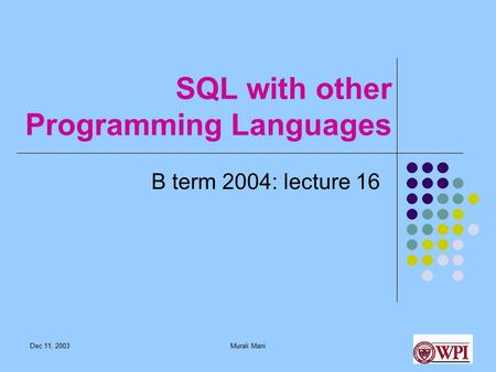 Dec 11, 2003Murali Mani SQL with other Programming Languages B term 2004: lecture 16.