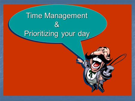 Time Management & Prioritizing your day. Things which matter most must never be at the mercy of things which matter least Goethe.