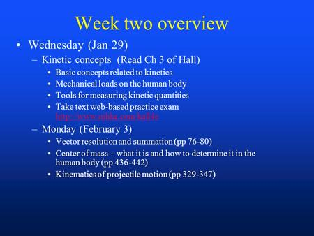 Week two overview Wednesday (Jan 29) –Kinetic concepts (Read Ch 3 of Hall) Basic concepts related to kinetics Mechanical loads on the human body Tools.