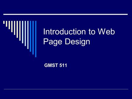 Introduction to Web Page Design GMST 511. Web Design Information  Background on the web Background on the web  Terminology Terminology  Web design.