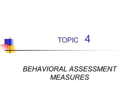 TOPIC 4 BEHAVIORAL ASSESSMENT MEASURES. The Audiometer Types Clinical Screening.