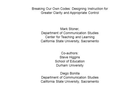 Breaking Our Own Codes: Designing Instruction for Greater Clarity and Appropriate Control Mark Stoner, Department of Communication Studies Center for Teaching.