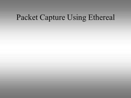 Packet Capture Using Ethereal. Definition for Sniffer: A program and/or device that monitors data traveling over a network. Sniffers can be used both.
