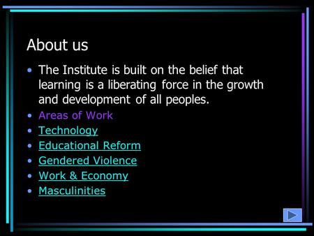 About us The Institute is built on the belief that learning is a liberating force in the growth and development of all peoples. Areas of Work Technology.