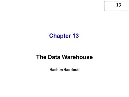 13 Chapter 13 The Data Warehouse Hachim Haddouti.