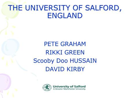 THE UNIVERSITY OF SALFORD, ENGLAND PETE GRAHAM RIKKI GREEN Scooby Doo HUSSAIN DAVID KIRBY.