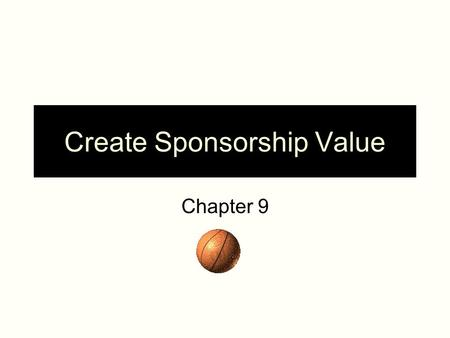 Create Sponsorship Value Chapter 9. Sports Marketing Agency Panel The following discussion questions are prepared for members of a sports marketing agency.