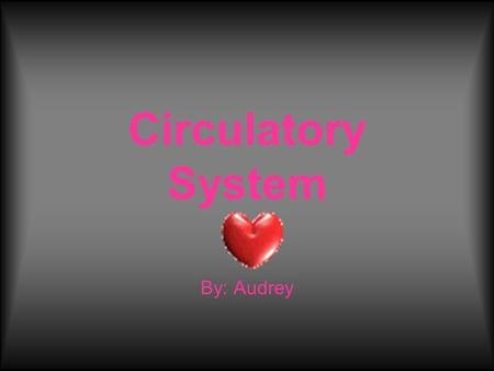 Circulatory System By: Audrey. Each breath you take brings air into your lungs. That air is needed by the trillions of cells in your body. Your heart.