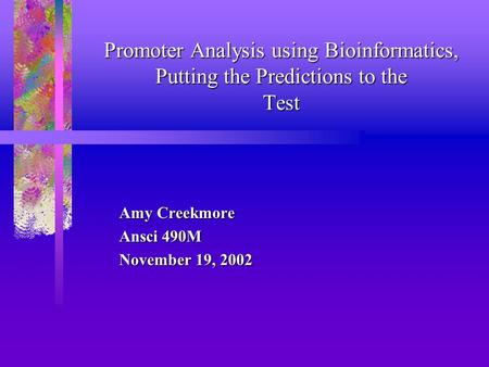 Promoter Analysis using Bioinformatics, Putting the Predictions to the Test Amy Creekmore Ansci 490M November 19, 2002.