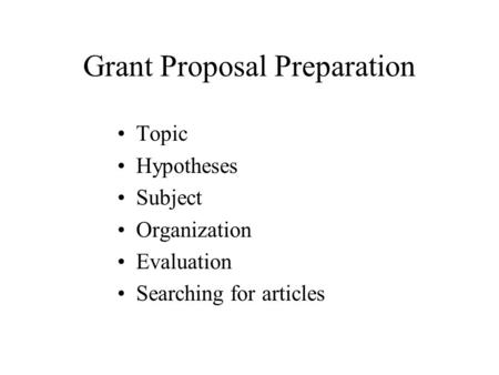 Grant Proposal Preparation Topic Hypotheses Subject Organization Evaluation Searching for articles.