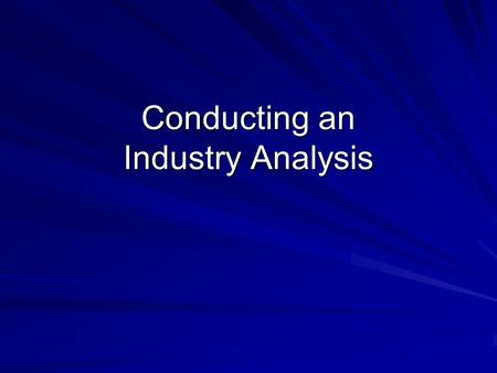 Conducting an Industry Analysis. Seven Questions for Industry Analysis 1. What are the industry dominant economic traits? 2. What competitive forces are.