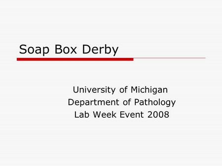 Soap Box Derby University of Michigan Department of Pathology Lab Week Event 2008.