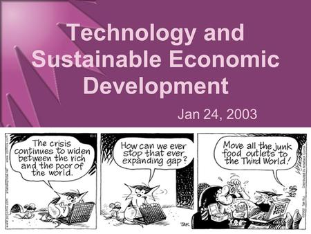 Technology and Sustainable Economic Development Jan 24, 2003.