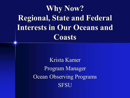 Why Now? Regional, State and Federal Interests in Our and Coasts Why Now? Regional, State and Federal Interests in Our Oceans and Coasts Krista Kamer Program.