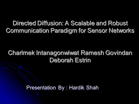 Directed Diffusion: A Scalable and Robust Communication Paradigm for Sensor Networks Charlmek Intanagonwiwat Ramesh Govindan Deborah Estrin Presentation.
