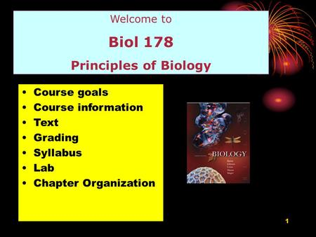 1 Welcome to Biol 178 Principles of Biology Course goals Course information Text Grading Syllabus Lab Chapter Organization.