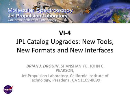 VI-4 JPL Catalog Upgrades: New Tools, New Formats and New Interfaces BRIAN J. DROUIN, SHANSHAN YU, JOHN C. PEARSON, Jet Propulsion Laboratory, California.
