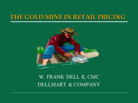 W. FRANK DELL II, CMC DELLMART & COMPANY THE GOLD MINE IN RETAIL PRICING.