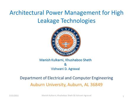 Architectural Power Management for High Leakage Technologies Department of Electrical and Computer Engineering Auburn University, Auburn, AL 36849 3/15/2011.