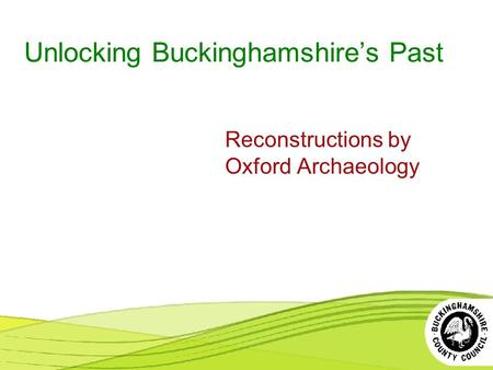 Unlocking Buckinghamshire's Past Reconstructions by Oxford Archaeology.