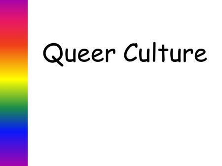 Queer Culture. Definition: Webster's a:The integrated pattern of human knowledge, belief, and behavior that depends upon man's capacity for learning and.