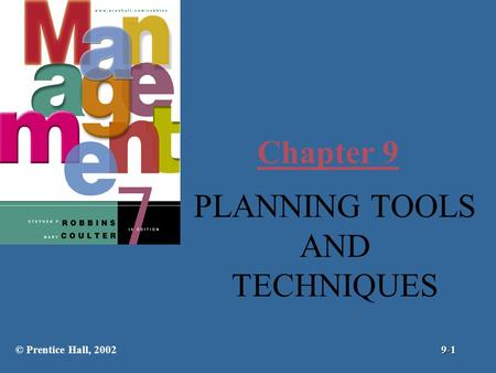 Chapter 9 PLANNING TOOLS AND TECHNIQUES © Prentice Hall, 2002 9-1.