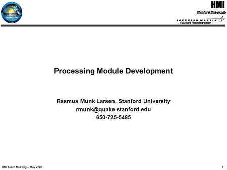 Advanced Technology Center 1 HMI Rasmus Larsen / Processing Modules Stanford University HMI Team Meeting – May 2003 Processing Module Development Rasmus.