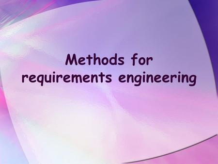 Methods for requirements engineering. Objectives To explain the role of methods and techniques in requirements engineering To introduce data-flow modelling.
