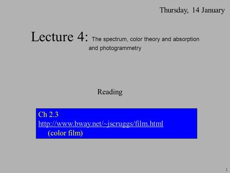 Lecture 4: The spectrum, color theory and absorption and photogrammetry Thursday, 14 January Ch 2.3  (color film)